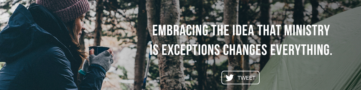 Embracing the idea that ministry is exceptions changes everything.